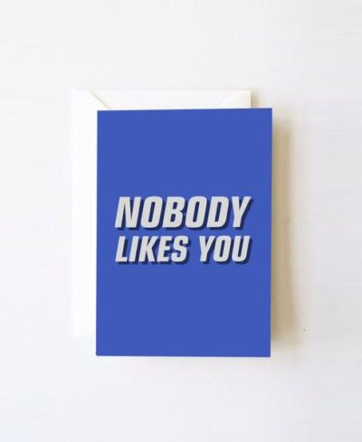 'Nobody Likes You' greeting card