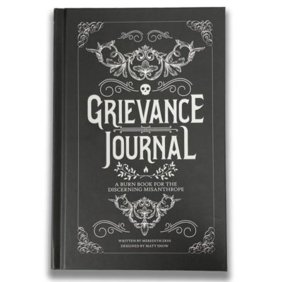 Grievance Journal (because gratitude is for chumps)